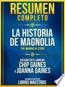 Resumen Completo: La Historia De Magnolia (The Magnolia Story) - Basado En El Libro De Chip Gaines Y Joanna Gaines