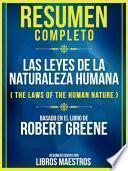 Resumen Completo: Las Leyes De La Naturaleza Humana (The Laws Of The Human Nature) - Basado En El Libro De Robert Greene