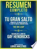 Resumen Completo | Tu Gran Salto: Conquista Tus Miedos Ocultos Y Lleva Tu Vida Al Siguiente Nivel (The Big Leap) - Basado En El Libro De Gay Hendricks