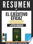 Resumen De El Ejecutivo Eficaz: La Guia Definitiva Para Lograr Hacer Las Cosas Correctas - De Peter Drucker