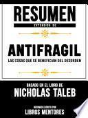 Resumen Extendido De Antifragil: Las Cosas Que se Benefician Del Desorden – Basado En El Libro De Nassim Nicholas Taleb