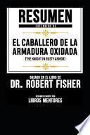 Resumen Extendido de El Caballero de la Armadura Oxidada (the Knight in Rusty Armor) Basado En El Libro de Dr. Robert Fisher
