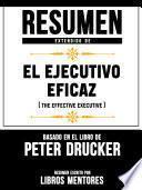 Resumen Extendido De El Ejecutivo Eficaz (The Effective Executive) - Basado En El Libro De Peter Drucker