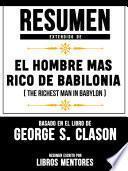 Resumen Extendido De El Hombre Mas Rico De Babilonia (The Richest Man In Babylon) – Basado En El Libro De George S. Clason