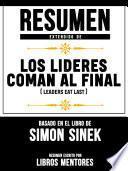 Resumen Extendido De Los Lideres Comen Al Final (Leaders Eat Last) - Basado En El Libro De Simon Sinek