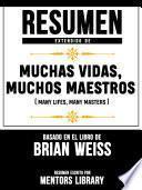 Resumen Extendido De Muchas Vidas, Muchos Maestros (Many Lives, Many Masters) - Basado En El Libro De Brian Weiss