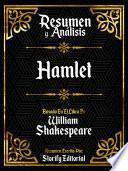 Resumen y Analisis: Hamlet - Basado En El Libro De William Shakespeare