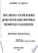 Ricardo Güiraldes, José Eustasio Rivera, Rómulo Gallegos