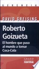 Roberto Goizueta, El Hombre que puso al mundo a tomar Coca- Cola