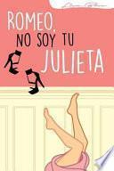 Romeo No Soy Tu Julieta.