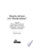 Rosario, del 900 a la década infame: El mosaico de la vida social ; Moda y belleza: dos tiranías ; Del hospedaje a la gastronomía ; El folletín y otras lecturas
