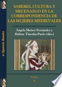 Saberes, cultura y mecenazgo en la correspondencia de las mujeres medievales