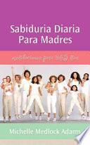 Sabiduria diaria para madres / Daily Wisdom for Mothers