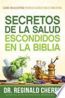 Secretos de la Salud Escondidos En La Biblia / Hidden Bible Health Secrets: Alcance Una Salud Optima y Mejore Su Calidad de Vida de Forma Natural