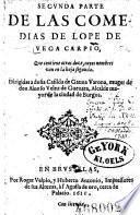 Segunda parte de las Comedias. Que contiene otras doze, cuyos nombres van en la hoja segunda. Dirigidas a dona Casilda de Gauna Varona, muger de don Alonso Velez de Guenara (etc.)