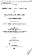 Select Original Dialogues: Or, Spanish and English Conversations: for the Use of Those who Study the Spanish Language