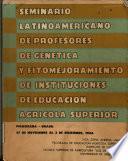 Semiario Latinoamericano de Profesores de Genetica Y Fitomejoramiento de Instituciones de Educacion Agricola Superior