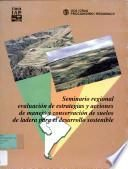 Seminario Regional: Evaluacion de Estrategias y Acciones de Manejo y Conservacion de Suelos de Ladera Para El Desarrollo Sostenible: Ibarra- Ecuador: 1996