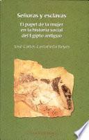 Senoras y Esclavas: El Papel de La Mujer En La Historia Social del Egipto Antiguo
