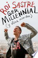Ser millennial (y otras mierdas)