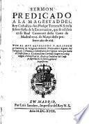 Sermón predicado a la Magestad del Rey Cathólico D. Phelipe tercero en la solemne fiesta de la Encarnación ...