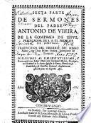 SEXTA PARTE DE SERMONES DEL PADRE ANTONIO DE VIEIRA, DE LA COMPAñIA DE IESVS, PREDICADOR DE S.A. EL PRINCIPE DE PORTVGAL