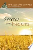 SIEMBRA DE LOS MEDIUNS