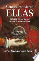 Siempre estuvieron ellas : galería histórica de hispanas memorables