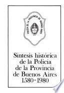 Síntesis histórica de la Policía de la Provincia de Buenos Aires, 1580-1980