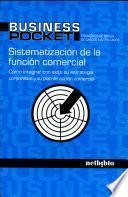 Sistematización de la Función Comercial. Cómo integrar con éxito su estrategia corporativa...