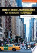 Sobre los orígenes transformaciones y actualidad del trabajo social