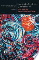 Sociedad, cultura y esfera civil: Una agenda de sociología cultural