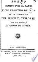 Sueño escrito ... en la exaltacion del Señor D. Carlos III. ... al trono de España. (Cartas atrasadas del Parnaso ... que contienen noticias de las fiestas que celebró la ... villa de Madrid, en la feliz entrada de ... Don Carlos III. ... y Doña Maria Amalia de Saxonia, etc.).