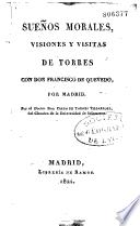 Suenos morales, visiones y visitas de Torres con Don Francisco de Quevedo, por Madrid