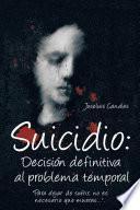 SUICIDIO: DECISIÓN DEFINITIVA AL PROBLEMA TEMPORAL