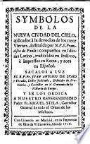 Symbolos de la nueva ciudad del cielo, aplicados a la devoción de los trece Viernes instituida por N. P. S. Francisco de Paula