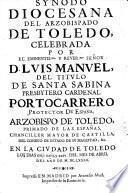 Synodo diocesana del Arzobispado de Toledo, celebrada ... los dias xxij. xxiij. y xxiv. del mes de abril del año de M.DC.LXXXII. (Constituciones synodales.).