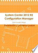 System Center 2012 R2 Configuration Manager. Instalación y primeros pasos