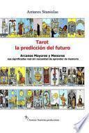Tarot, la Prediccion Del Futuro. Arcanos Mayores y Menores