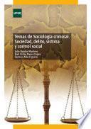 Temas de Sociología Criminal. Sociedad, Delito, Víctima Y Control Social