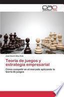 Teoría de juegos y estrategia empresarial