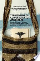 Territorios de conocimiento ancestral. Educación para la salud en las comunidades indígenas de la Sierra Nevada de Santa Marta
