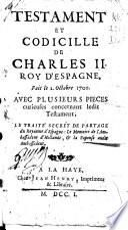 Testament et codicille de Charles II. roy d'Espagne fait le 2. octobre 1700