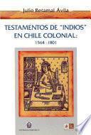 Testamentos de indios en Chile colonial, 1564-1801