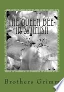 The Queen Bee- In Spanish