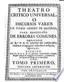 Theatro critico universal, o discusos varios en todo genero de materias, para desengaño de errores comunes