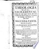 Theologia moral sacramental para el uso mas fácil de las conferencias que se tienen en el Oratorio del Salvador del Mundo, en esta corte