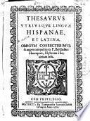 Thesaurus utriusque linguae hispaniae, et latinae