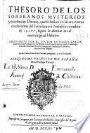 Thesoro de los soberanos mysterios y excelencias diuinas, que se hallan en las tres letras consonantes del ... nombre de Iesus, según se escriue en el texto original hebreo