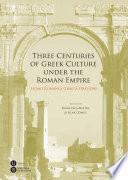 Three Centuries of Greek Culture under the Roman Empire. Homo Romanus Graeca Oratione
